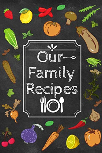 Our Family Recipes Journal: Recipe Organizer, Blank diary Book, Kitchen Accessory & Cooking Guide for Recording Family Treasured Recipes, maxi 7 x 10 (English Edition)
