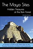 The Maya Sites - Hidden Treasures of the Rain Forest: A Traveler's Guide to the Maya Sites on the Yucatán Peninsula, in México and Guatemala [Idioma Inglés]