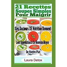 21 Recettes Soupes Simples Pour Maigrir: Les Docteurs DE Nutrition Donnent Leur Approbation A Ce Nouveau Moyen De Ventre Plat (soupes, recettes, cuisine, soupes et potages)