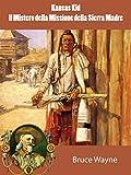 Scarica Libro Kansas Kid e Il Mistero della Missione della Sierra Madre I Classici del Western Il West e i suoi eroi (PDF,EPUB,MOBI) Online Italiano Gratis