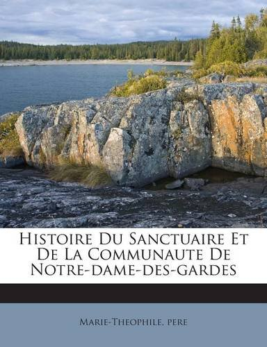 Histoire Du Sanctuaire Et De La Communaute De Notre-dame-des-gardes