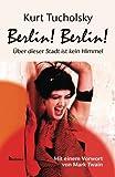 Berlin! Berlin!: Über dieser Stadt ist kein Himmel - Kurt Tucholsky