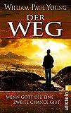 Der Weg: Wenn Gott Dir eine zweite Chance gibt - William Paul Young