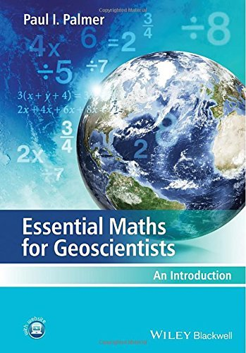 Essential Maths for Geoscientists: An Introduction: Written by Paul I. Palmer, 2014 Edition, (1st Edition) Publisher: Wiley-Blackwell [Paperback]
