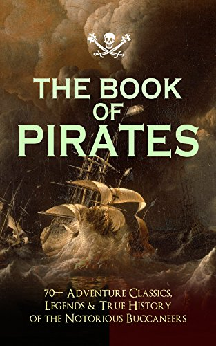 the-book-of-pirates-70-adventure-classics-legends-true-history-of-the-notorious-buccaneers-facing-th