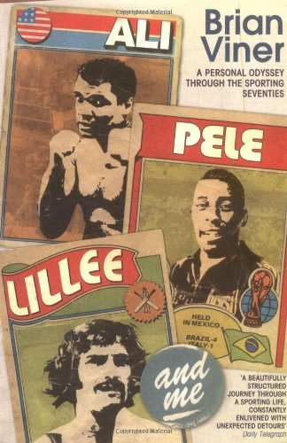 Ali, Pelé, Lillee and Me: A Personal Odyssey Through the Sporting Seventies