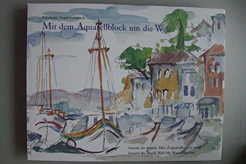 Lieselotte Vogel-Steinbach Mit dem Aquarellblock um die Welt 2001 Aquarelle