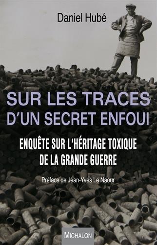 Sur les traces d'un secret enfoui. Enquête sur l'héritage toxique de la Grande Guerre par Daniel Hube