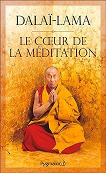 Le cœur de la méditation (DOCUMENTS ET TE)