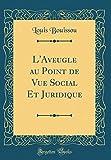Telecharger Livres L Aveugle Au Point de Vue Social Et Juridique Classic Reprint (PDF,EPUB,MOBI) gratuits en Francaise