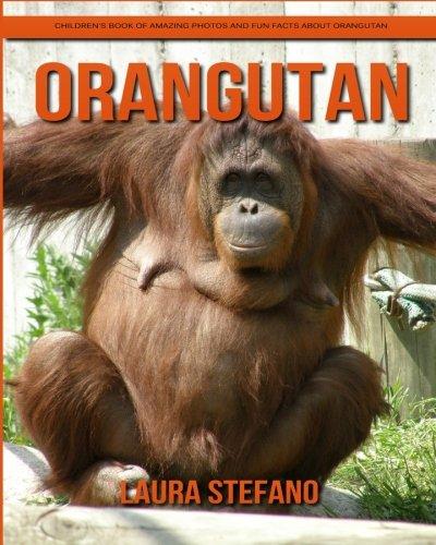 Orangutan: Children's Book of Amazing Photos and Fun Facts about Orangutan
