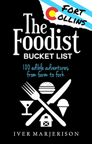the-foodist-bucket-list-fort-collins-colorado-100-must-try-dining-drinks-restaurant-and-farm-adventu