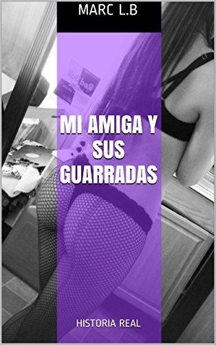 MI AMIGA Y SUS GUARRADAS: HISTORIA REAL por Marc L.B