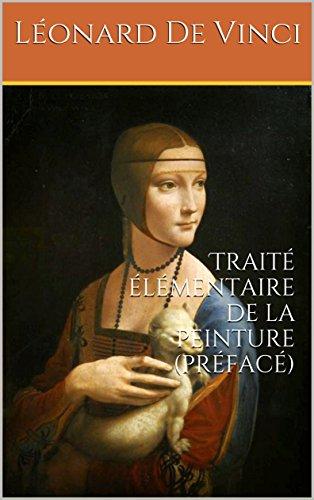 Traité Elémentaire de la peinture (Annoté): L'Art de la Peinture, livre écrit par Léonard de Vinci, peintre florentin et homme d'esprit universel (French Edition)