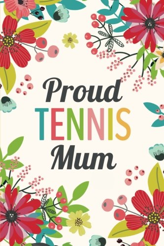 Proud Tennis Mum (6x9 Journal): Lined Writing Notebook, 120 Pages - Teal, Grass Green, Red, and Pink Flowers por Perky Bird Journals
