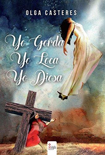 Yo Gorda,Yo Loca, Yo Diosa. por Olga Casteres