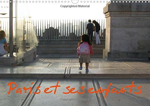 Paris et ses enfants : Photos d'enfants dans Paris. Calendrier mural A3 horizontal 2016