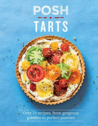 Posh Tarts: Over 70 recipes, from gorgeous galettes to perfect pastries