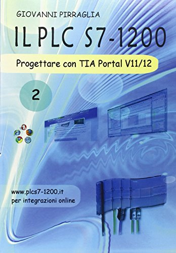 Il PLC S7-1200. Progettare con TIA Portal V11/12