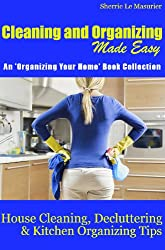 Cleaning and Organizing Made Easy: House Cleaning, Decluttering and Kitchen Organizing Tips (Organizing Your Home Book 1) (English Edition)
