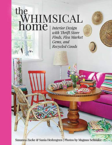 The Whimsical Home: Interior Design with Thrift Store Finds, Flea Market Gems, and Recycled Goods (English Edition) -