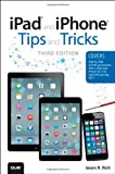 iPad and iPhone Tips and Tricks: (covers iOS7 for iPad Air, iPad 3rd/4th generation,...