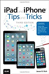 Ipad & Iphone Tips & Tricks: (Covers Ios7 For Ipad Air, Ipad 3rd4th Generation, Ipad 2, & Ipad Mini, Iphone 5s, 55c & 44s)
