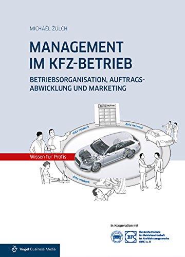MANAGEMENT IM KFZ-BETRIEB: Betriebsorganisation, Auftragsabwicklung und Marketing