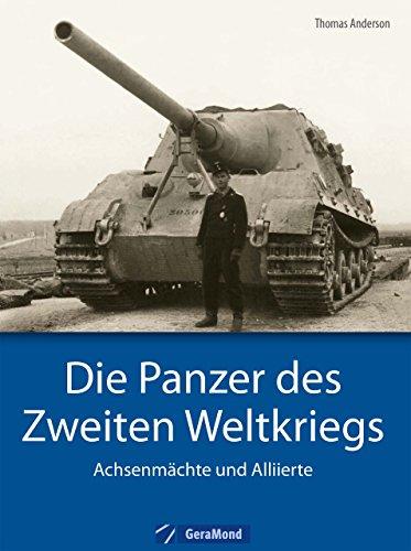 Panzer der Wehrmacht: Die Panzer des Zweiten Weltkriegs, Achsenmächte und Alliierte. Mehr als Tiger, Panther und Königstiger von Henschel und Porsche, auch Sherman, T-34, Pershing und Lee.