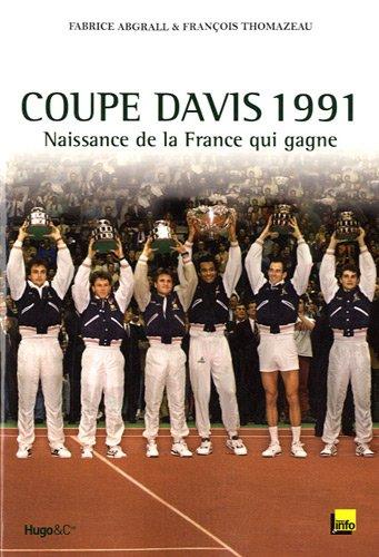 Coupe davis 1991 - naissance de la France qui gagne par François Thomazeau