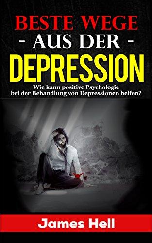 Selbsthypnose und Beste Wege aus der Depression: Wie kann positive Psychologie bei der Behandlung von Depressionen helfen?: Alternative Biologische Behandlungen, Meditation, Zweckbestimmung