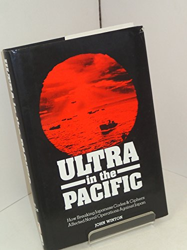 Ultra in the Pacific: How Breaking Japanese Codes and Ciphers Affected Naval Operations Against Japan, 1941-45