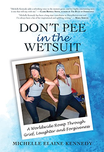 Don't Pee in the Wetsuit: A Worldwide Romp Through Grief, Laughter and Forgiveness (English Edition)