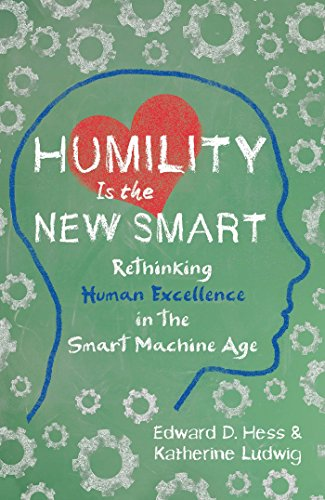 Humility Is the New Smart: Rethinking Human Excellence in the Smart Machine Age por HESS