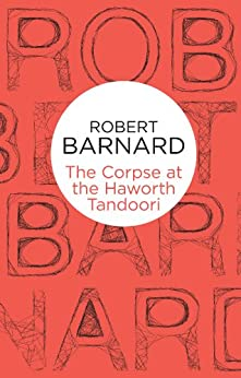 The Corpse at the Haworth Tandoori (Charlie Peace Book 6) by [Barnard, Robert]