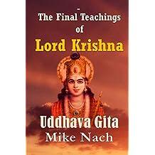 The Final Teachings of Lord Krishna: Uddhava Gita by Mike Nach (2015-07-13)