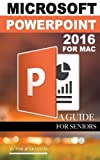Microsoft Powerpoint 2016 for Mac: A Guide for Seniors by Philip Tranton (2015-10-29)