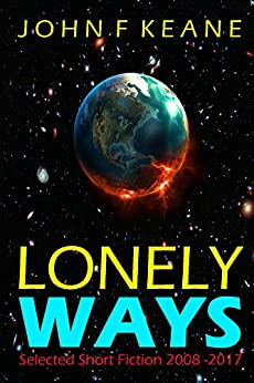 Lonely Ways: Selected Short Fiction 2008-2017 by [Keane, John F]