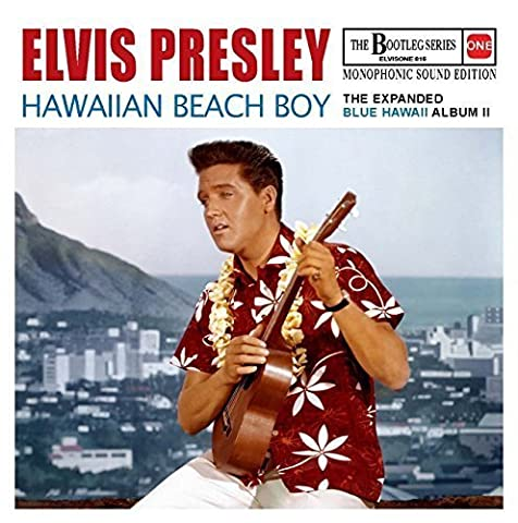 Hawaiian Beach Boy - The Expanded Blue Hawaii Album II (Monophonic sound edition) - The Bootleg Series 16 by Elvis Presley (2015-01-01)