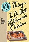 101 Things to Do with Rotisserie Chicken price comparison at Flipkart, Amazon, Crossword, Uread, Bookadda, Landmark, Homeshop18