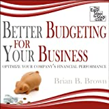 Better Budgeting for Your Business: Optimize Your Company's Financial Performance