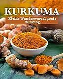 Kurkuma: Kleine Wunderwurzel, große Wirkung