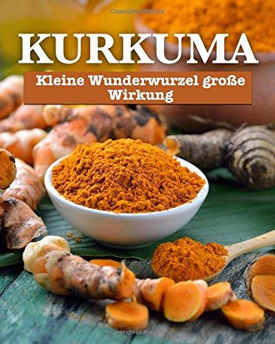 Preisvergleich Produktbild Kurkuma: Kleine Wunderwurzel, große Wirkung