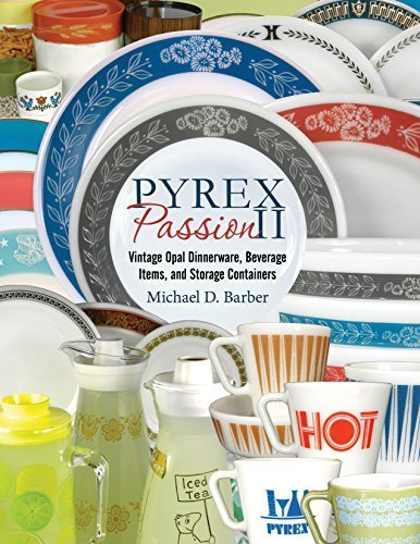 Pyrex Passion II: Vintage Opal Dinnerware, Beverage Items, and Storage Containers by Michael D. Barber (2015-05-03) Vintage Pyrex