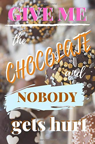 Give Me The Chocolate And Nobody Gets Hurt: Notebook | 120 Lined Pages | 6x9 Inches