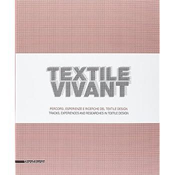 Textile Vivant. Percorsi, Esperienze E Ricerche Del Textile Design. Catalogo Della Mostra (Milano, 11 Settembre-9 Novembre 2014). Ediz. Italiana E Inglese