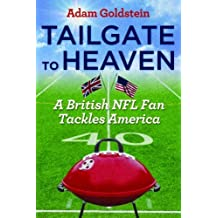 Tailgate to Heaven: A British NFL Fan Tackles America by Adam Goldstein (2014-09-15)