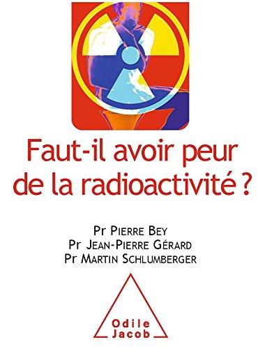 Faut-il avoir peur de la radioactivité ? par Pierre Bey, Jean-Pierre Gérard, Martin Schlumberger