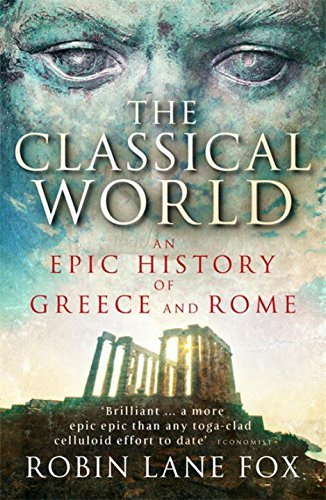 The Classical World: An Epic History of Greece and Rome by Robin Lane Fox (2006-07-06)