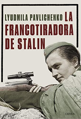 La francotiradora de Stalin (Memoria Crítica) por Liudmila Pavlichenko